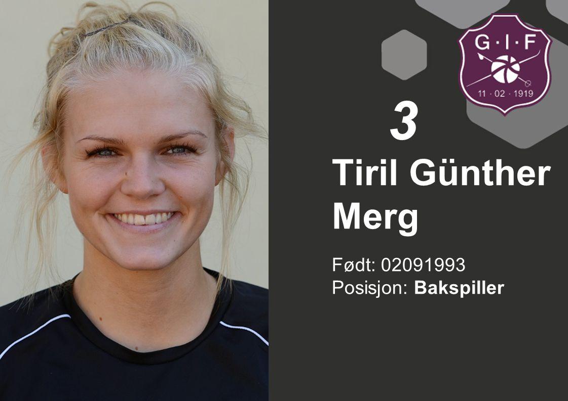 3 Tiril Günther Merg Født: 02091993 Posisjon: Bakspiller