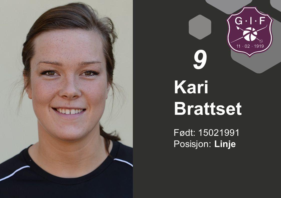9 Kari Brattset Født: 15021991 Posisjon: Linje