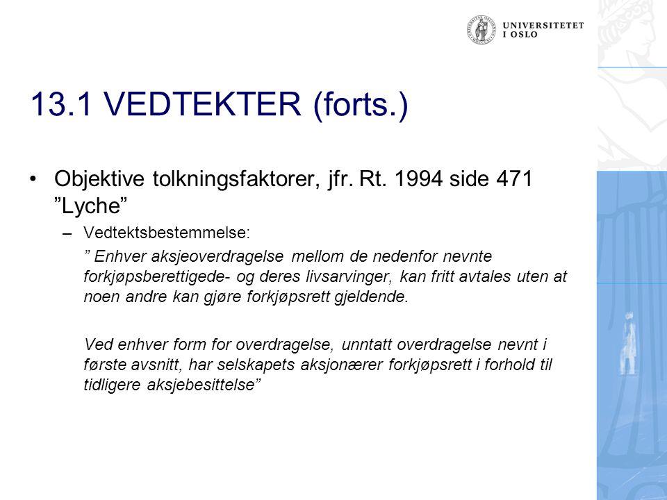 13.1 VEDTEKTER (forts.) Objektive tolkningsfaktorer, jfr. Rt. 1994 side 471 Lyche Vedtektsbestemmelse: