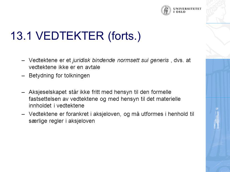 13.1 VEDTEKTER (forts.) Vedtektene er et juridisk bindende normsett sui generis , dvs. at vedtektene ikke er en avtale.