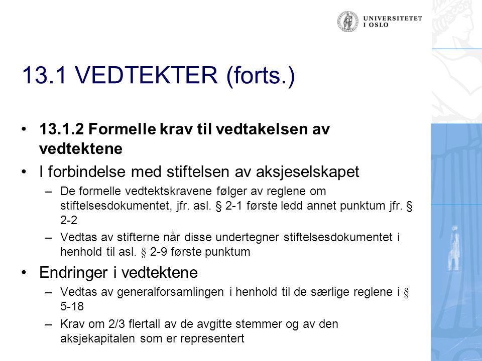 13.1 VEDTEKTER (forts.) 13.1.2 Formelle krav til vedtakelsen av vedtektene. I forbindelse med stiftelsen av aksjeselskapet.