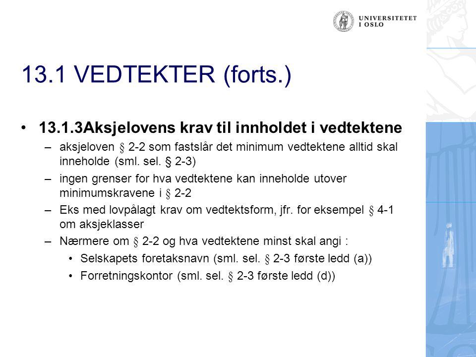 13.1 VEDTEKTER (forts.) 13.1.3Aksjelovens krav til innholdet i vedtektene.