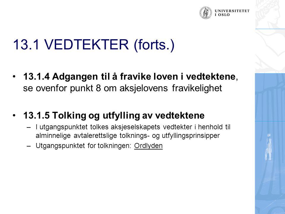 13.1 VEDTEKTER (forts.) 13.1.4 Adgangen til å fravike loven i vedtektene, se ovenfor punkt 8 om aksjelovens fravikelighet.