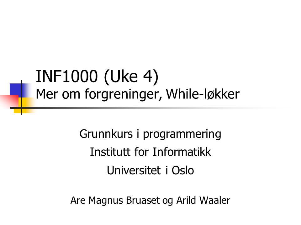 INF1000 (Uke 4) Mer om forgreninger, While-løkker