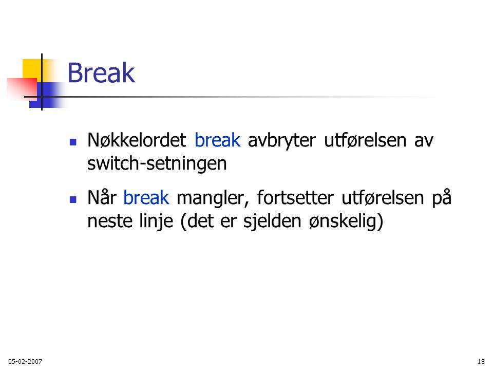 Break Nøkkelordet break avbryter utførelsen av switch-setningen