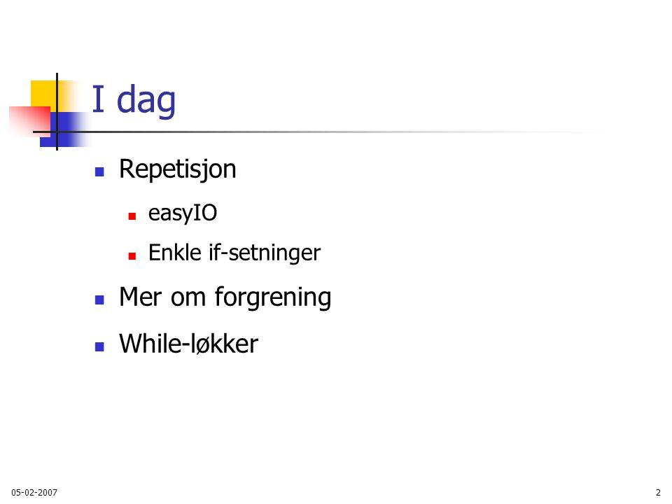I dag Repetisjon Mer om forgrening While-løkker easyIO