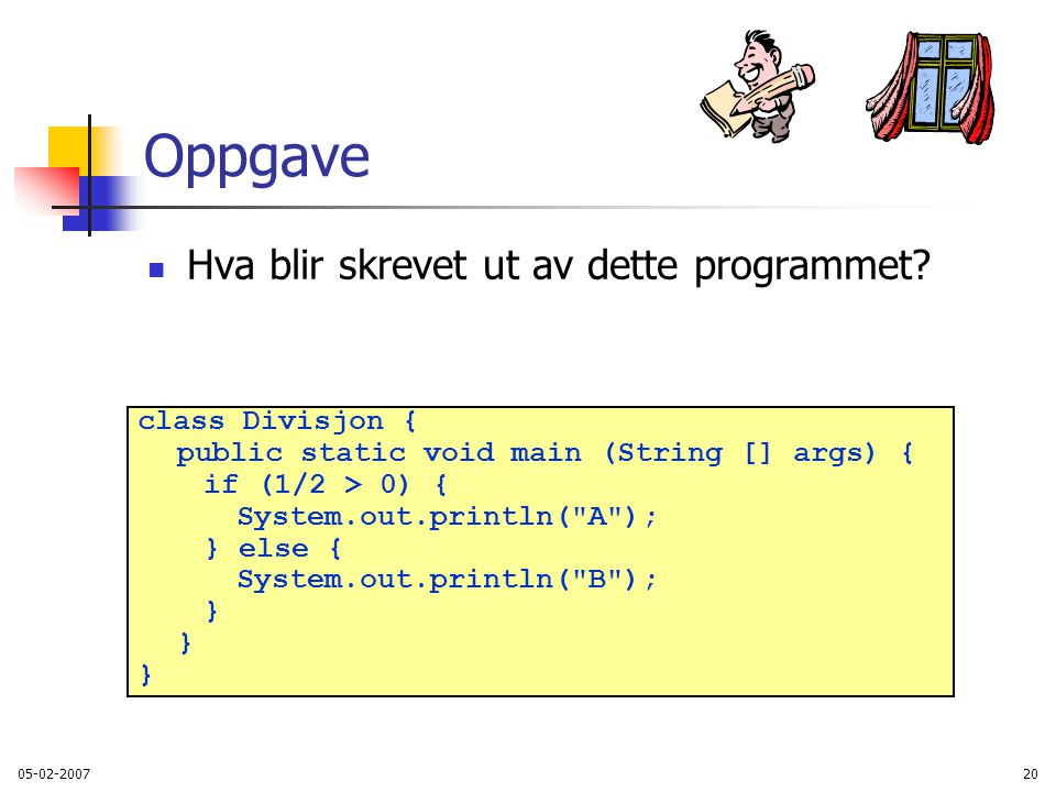 Oppgave Hva blir skrevet ut av dette programmet class Divisjon {