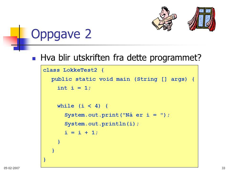 Oppgave 2 Hva blir utskriften fra dette programmet class LokkeTest2 {