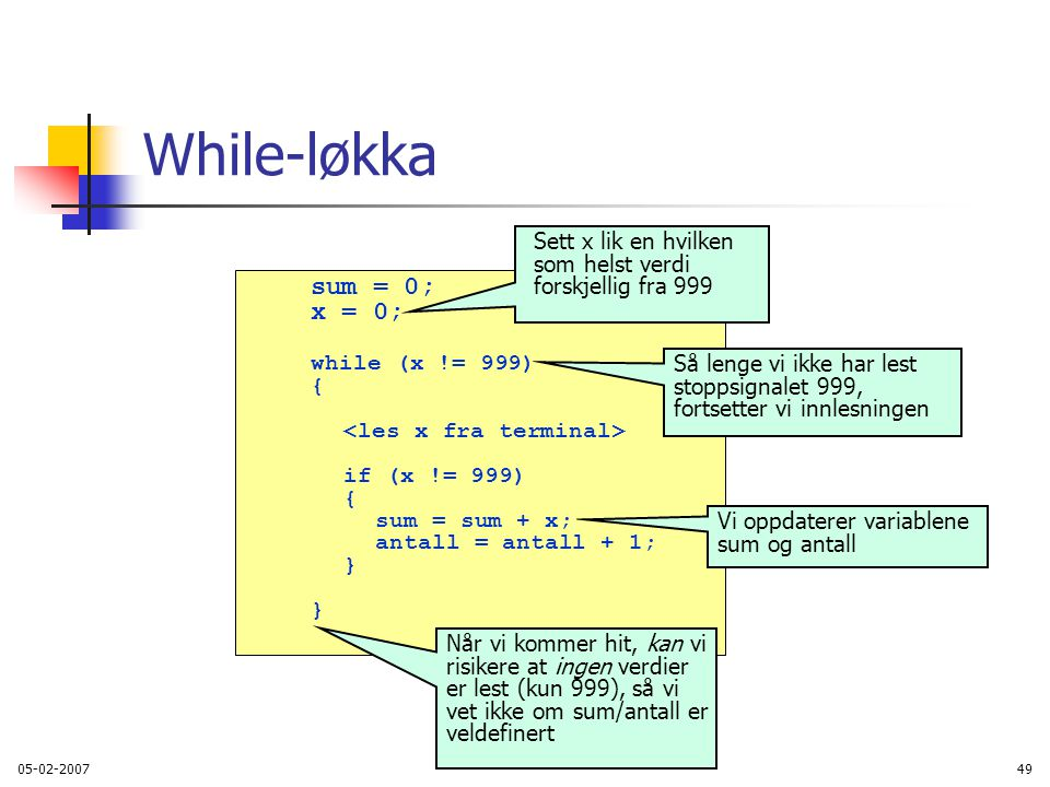While-løkka sum = 0; x = 0; while (x != 999)