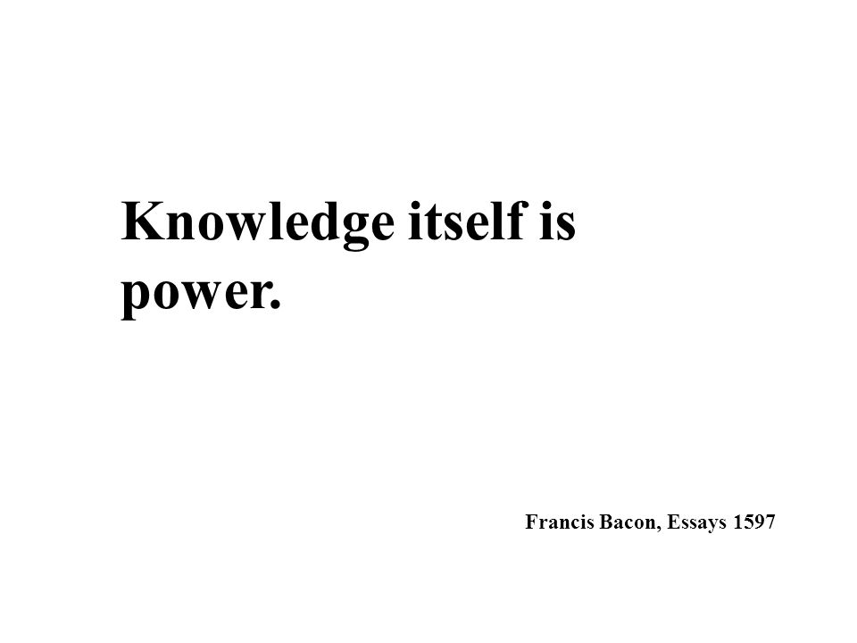 Knowledge itself is power.