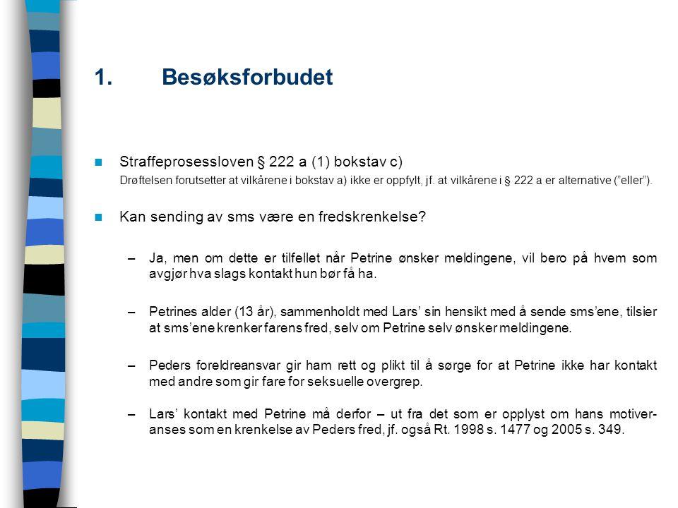 1. Besøksforbudet Straffeprosessloven § 222 a (1) bokstav c)