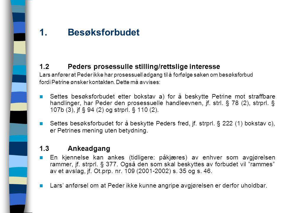 1. Besøksforbudet 1.2 Peders prosessulle stilling/rettslige interesse