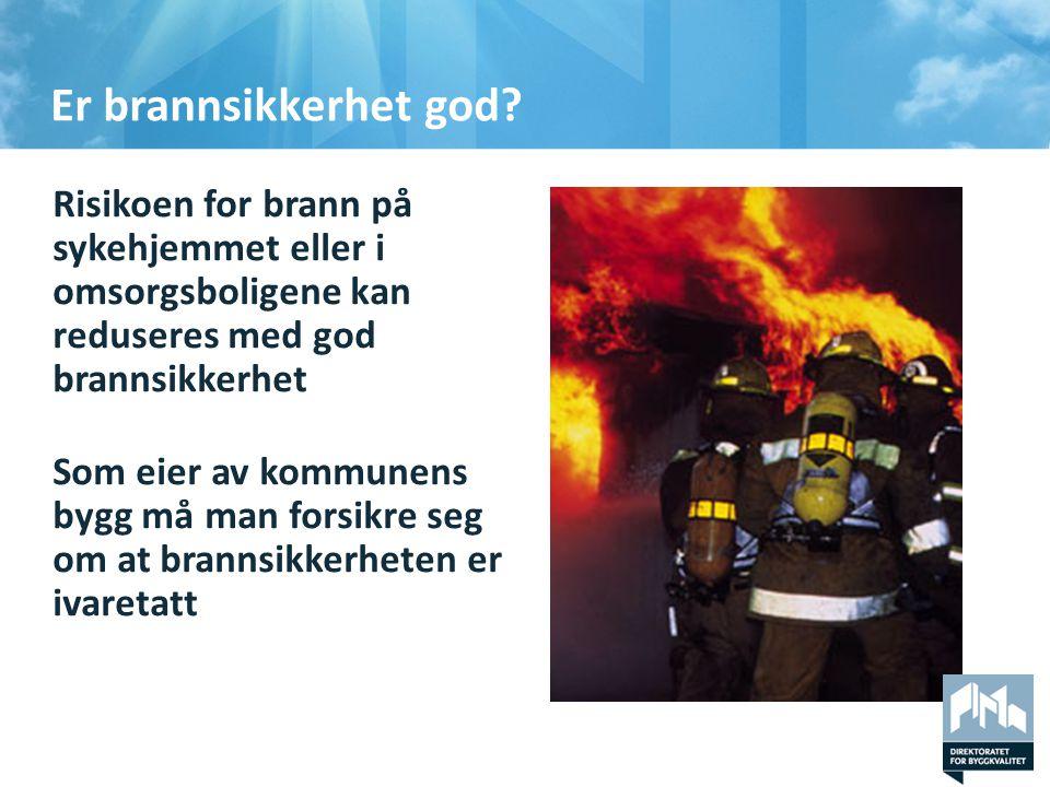 Er brannsikkerhet god Risikoen for brann på sykehjemmet eller i omsorgsboligene kan reduseres med god brannsikkerhet.