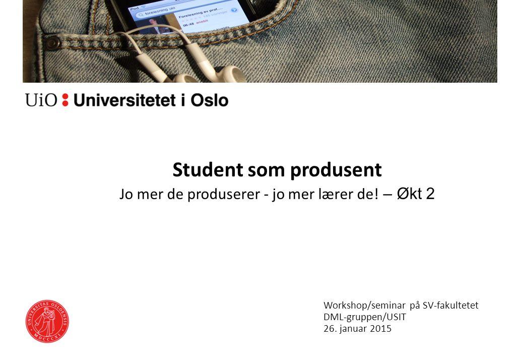 Student som produsent Jo mer de produserer - jo mer lærer de! – Økt 2