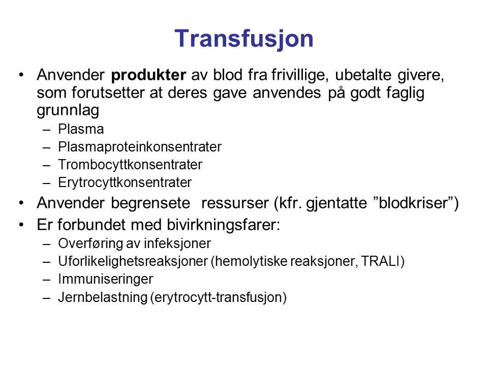 Transfusjon Anvender produkter av blod fra frivillige, ubetalte givere, som forutsetter at deres gave anvendes på godt faglig grunnlag.