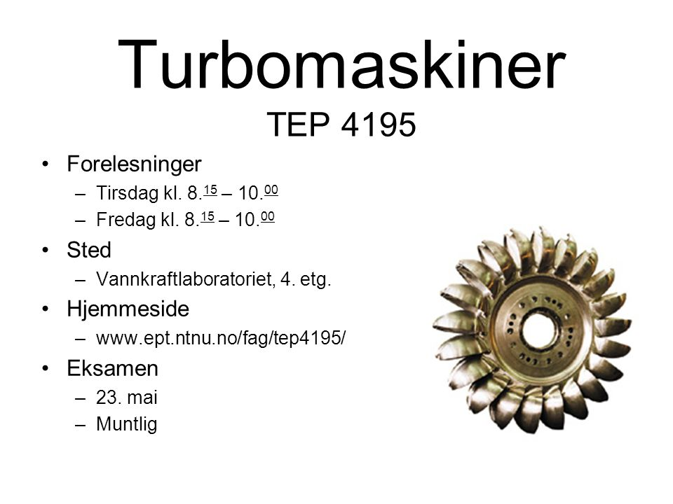 Turbomaskiner TEP 4195 Forelesninger Sted Hjemmeside Eksamen