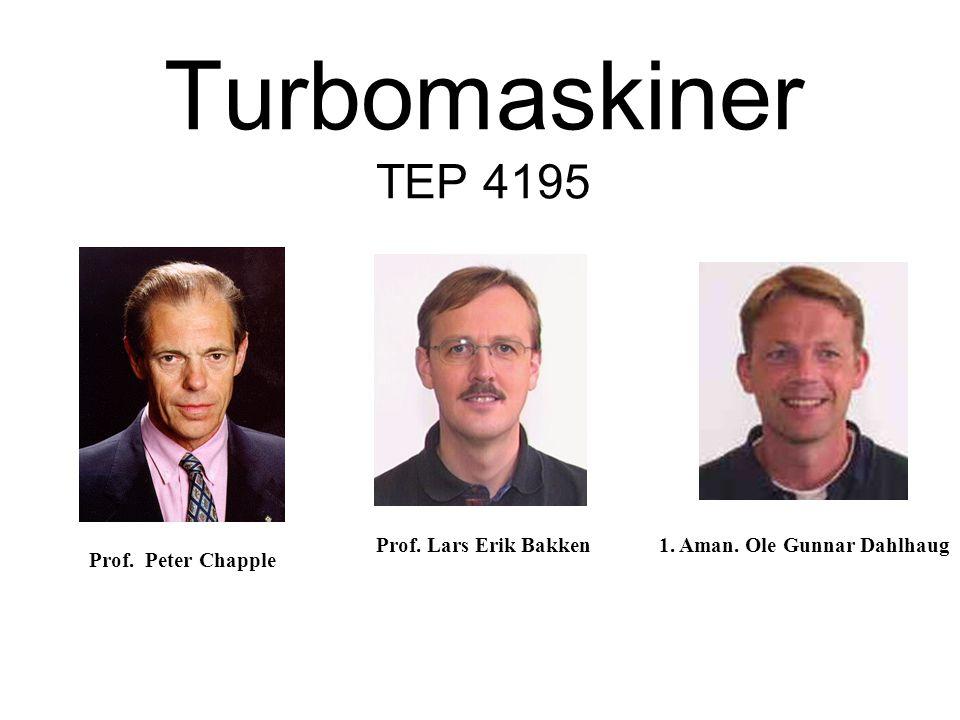 Turbomaskiner TEP 4195 Prof. Lars Erik Bakken