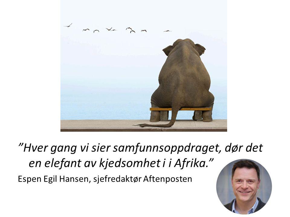 Hver gang vi sier samfunnsoppdraget, dør det en elefant av kjedsomhet i i Afrika.