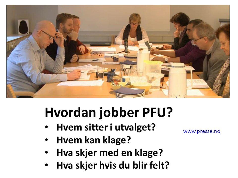 Hvordan jobber PFU Hvem sitter i utvalget Hvem kan klage