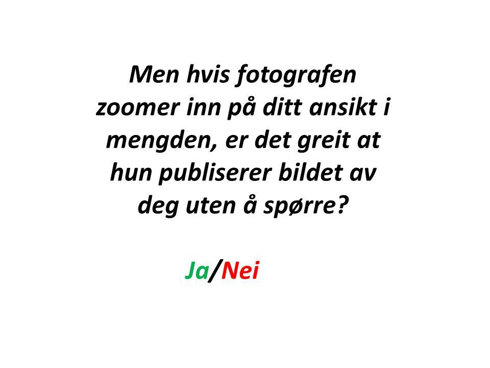 Men hvis fotografen zoomer inn på ditt ansikt i mengden, er det greit at hun publiserer bildet av deg uten å spørre