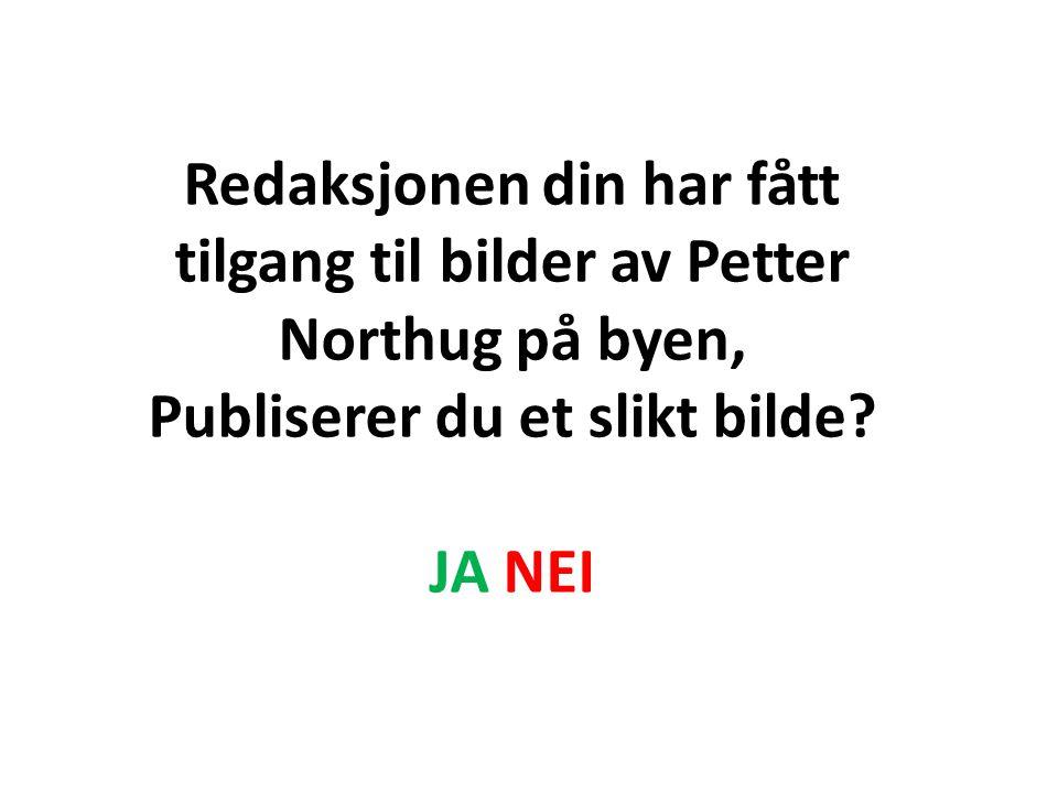 Redaksjonen din har fått tilgang til bilder av Petter Northug på byen, Publiserer du et slikt bilde