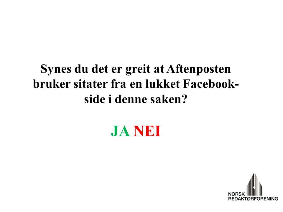 Synes du det er greit at Aftenposten bruker sitater fra en lukket Facebook-side i denne saken
