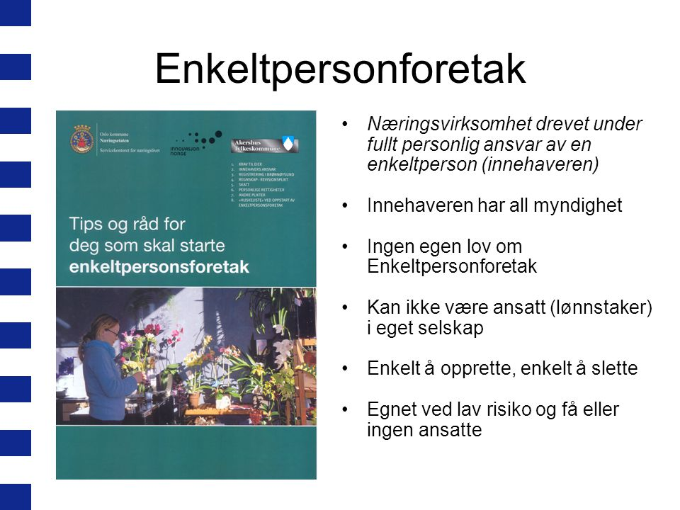 Enkeltpersonforetak Næringsvirksomhet drevet under fullt personlig ansvar av en enkeltperson (innehaveren)