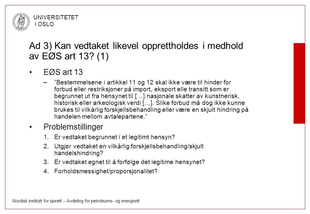 Ad 3) Kan vedtaket likevel opprettholdes i medhold av EØS art 13 (1)
