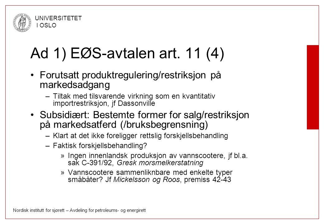 Ad 1) EØS-avtalen art. 11 (4) Forutsatt produktregulering/restriksjon på markedsadgang.