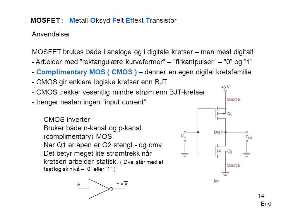 MOSFET : Metall Oksyd Felt Effekt Transistor