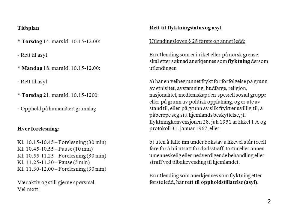 Tidsplan * Torsdag 14. mars kl. 10.15-12.00: - Rett til asyl. * Mandag 18. mars kl. 10.15-12.00: * Torsdag 21. mars kl. 10.15-1200: