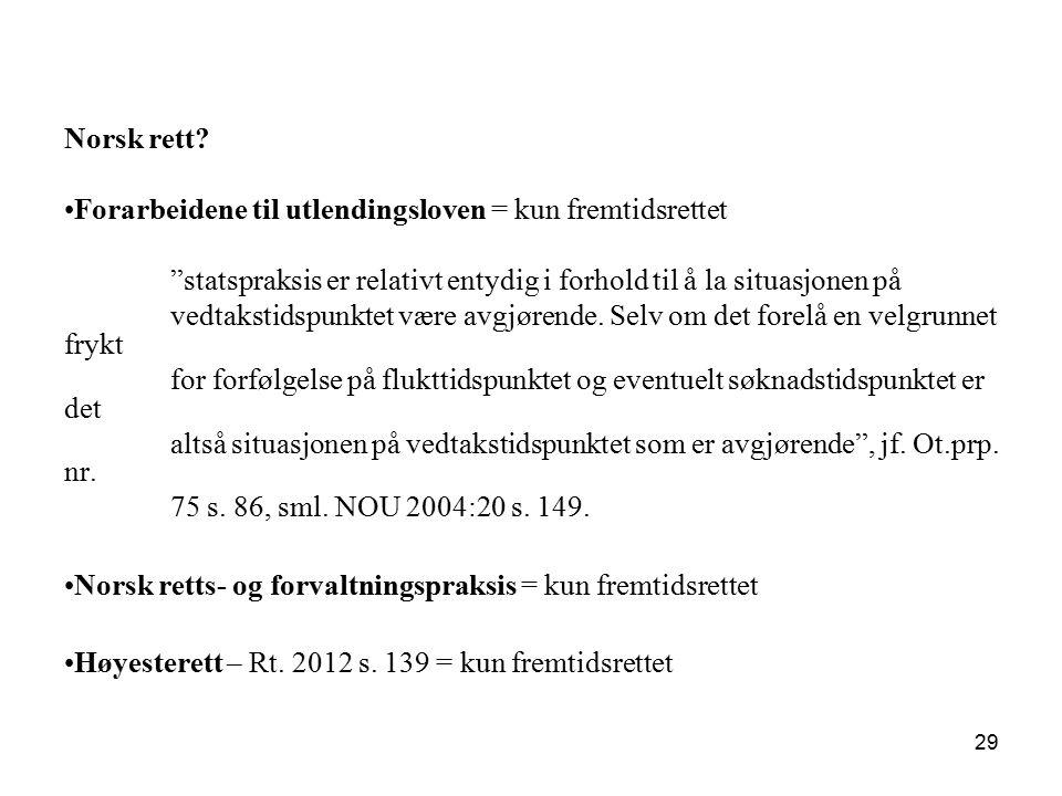 Norsk rett Forarbeidene til utlendingsloven = kun fremtidsrettet. statspraksis er relativt entydig i forhold til å la situasjonen på.