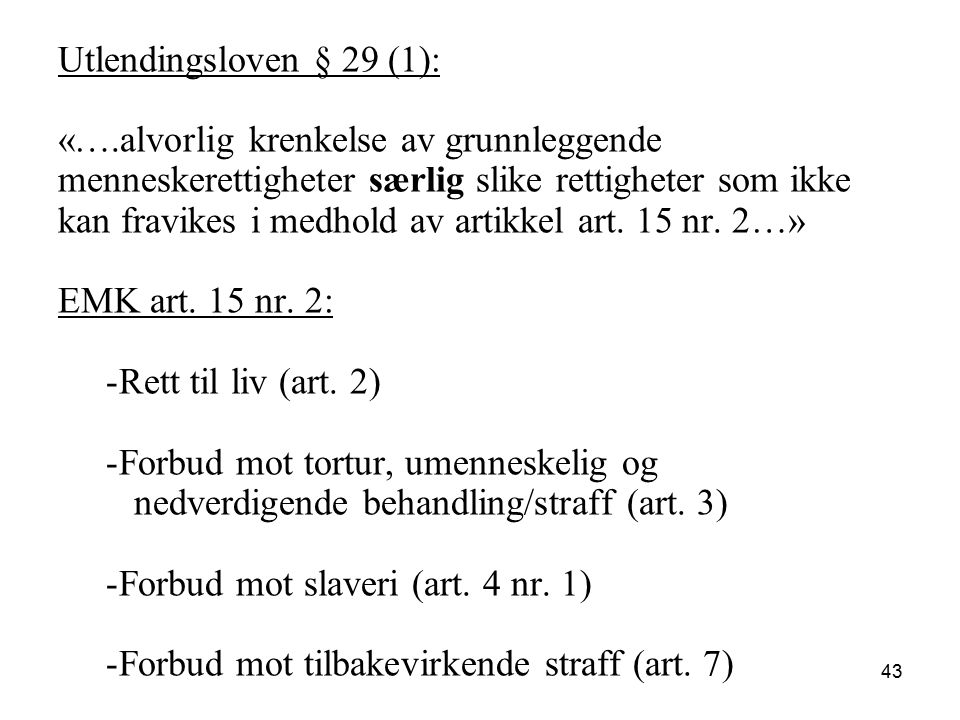 Utlendingsloven § 29 (1): «….alvorlig krenkelse av grunnleggende. menneskerettigheter særlig slike rettigheter som ikke.