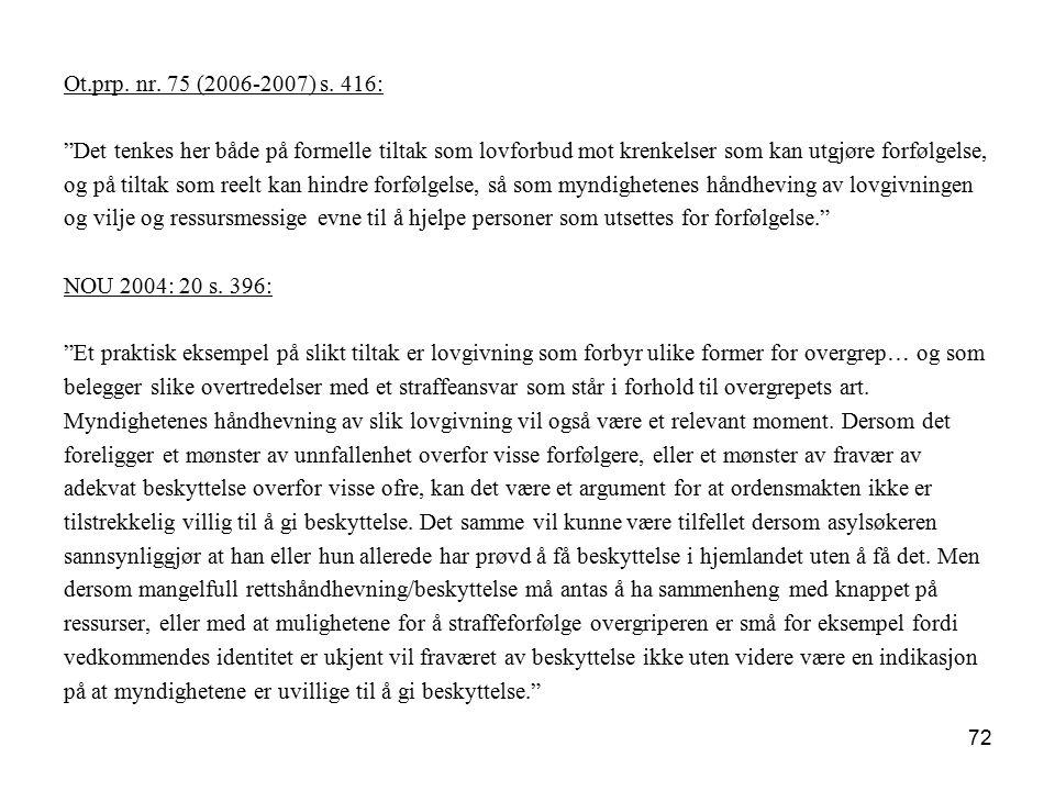 Ot.prp. nr. 75 (2006-2007) s. 416: Det tenkes her både på formelle tiltak som lovforbud mot krenkelser som kan utgjøre forfølgelse,