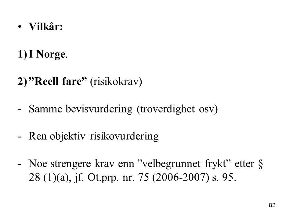 Vilkår: I Norge. Reell fare (risikokrav) Samme bevisvurdering (troverdighet osv) Ren objektiv risikovurdering.