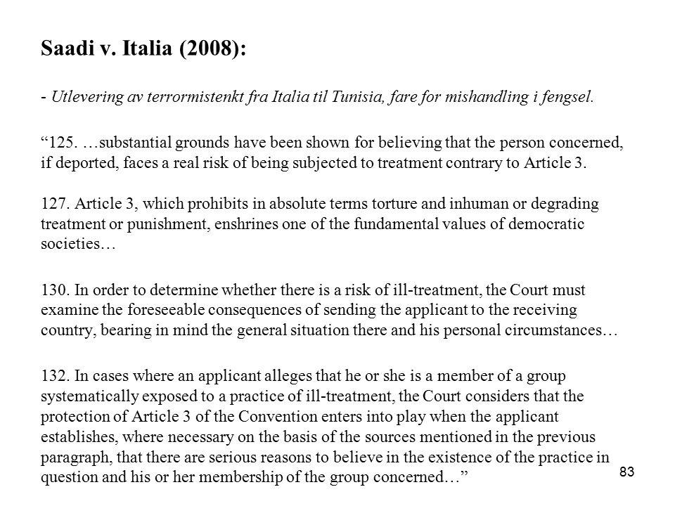 Saadi v. Italia (2008): - Utlevering av terrormistenkt fra Italia til Tunisia, fare for mishandling i fengsel.