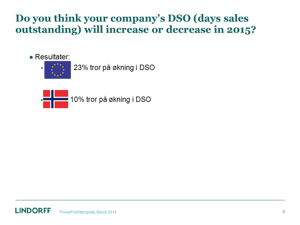 Do you think your company's DSO (days sales outstanding) will increase or decrease in 2015