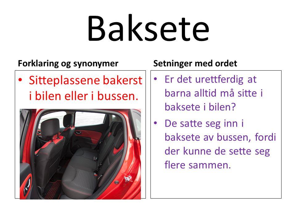 Baksete Sitteplassene bakerst i bilen eller i bussen.