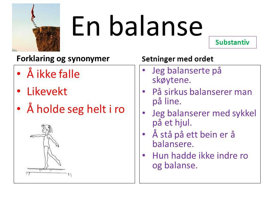 En balanse Å ikke falle Likevekt Å holde seg helt i ro