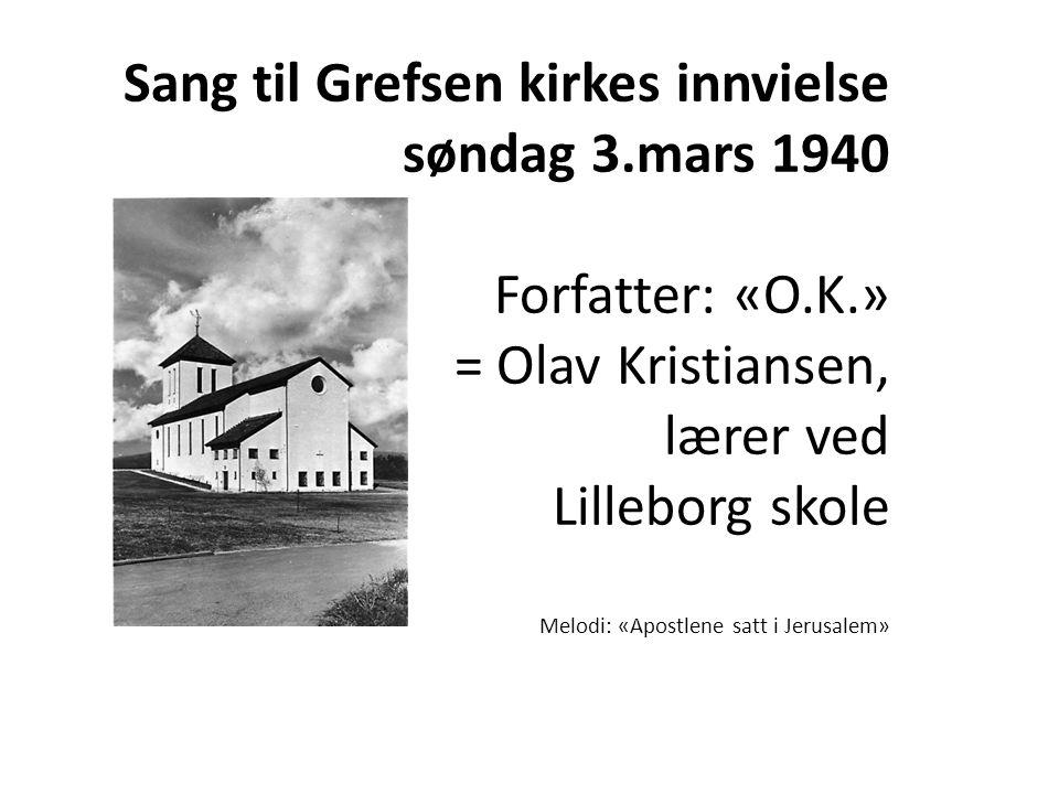 Sang til Grefsen kirkes innvielse søndag 3. mars 1940 Forfatter: «O. K