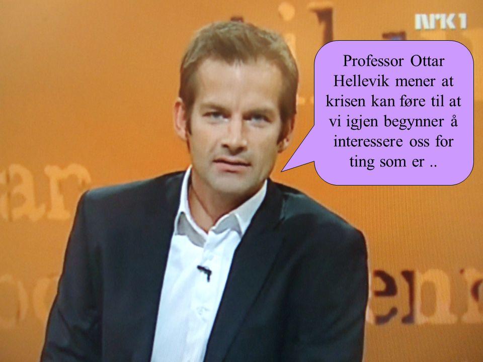 Professor Ottar Hellevik mener at krisen kan føre til at vi igjen begynner å interessere oss for ting som er ..