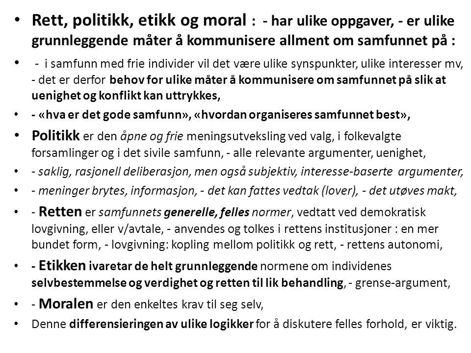 Rett, politikk, etikk og moral : - har ulike oppgaver, - er ulike grunnleggende måter å kommunisere allment om samfunnet på :