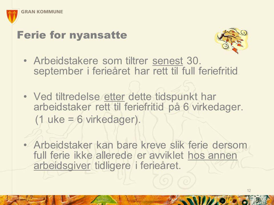 Ferie for nyansatte Arbeidstakere som tiltrer senest 30. september i ferieåret har rett til full feriefritid.