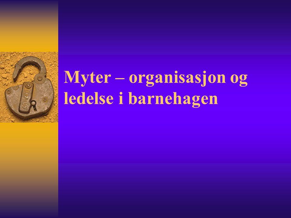 Myter – organisasjon og ledelse i barnehagen