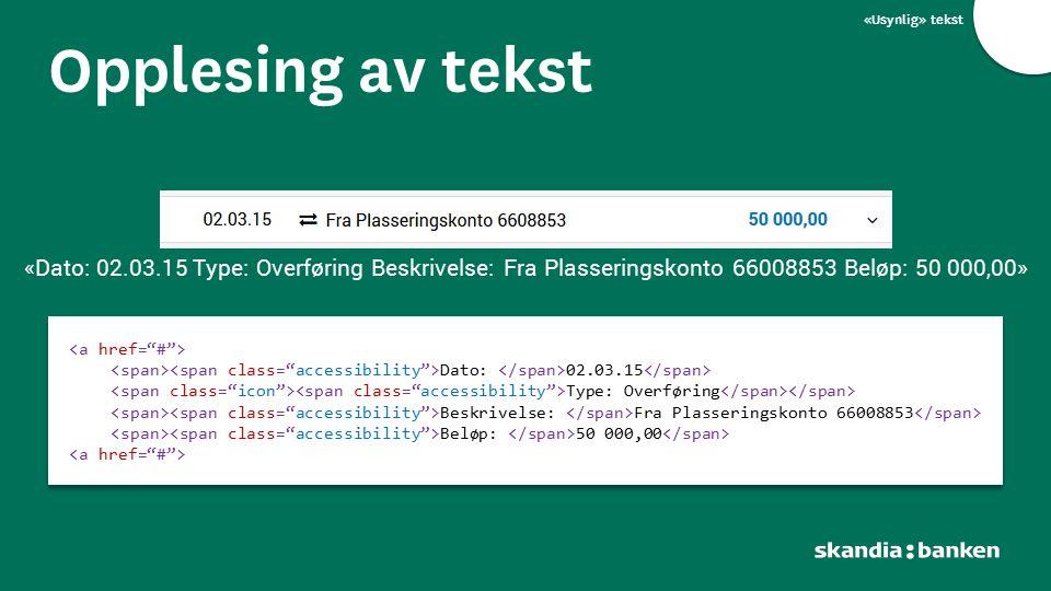 «Usynlig» tekst Opplesing av tekst. «Dato: 02.03.15 Type: Overføring Beskrivelse: Fra Plasseringskonto 66008853 Beløp: 50 000,00»