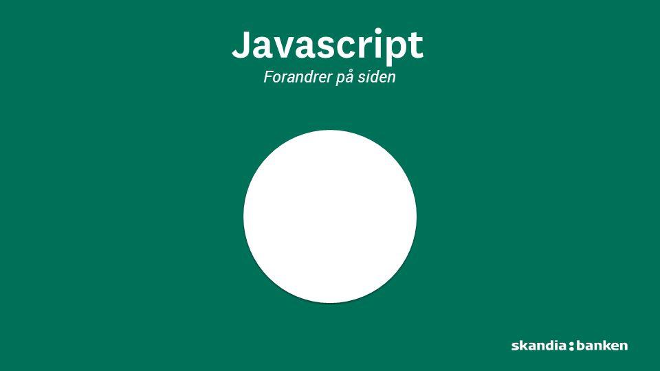 Javascript Forandrer på siden La oss se på javascript.