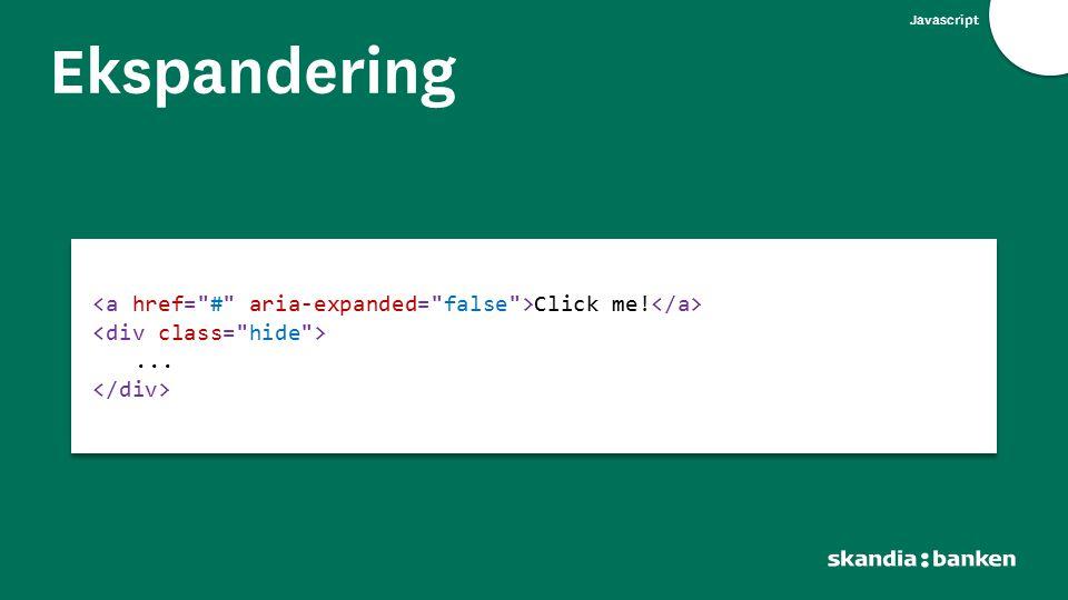 Javascript Ekspandering. <a href= # aria-expanded= false >Click me!</a> <div class= hide > ... </div>