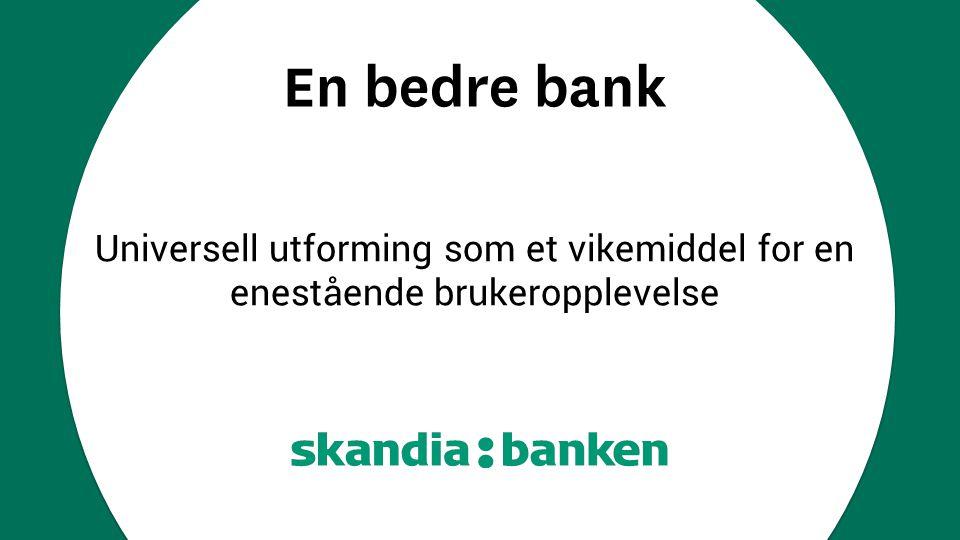 En bedre bank Universell utforming som et vikemiddel for en enestående brukeropplevelse.