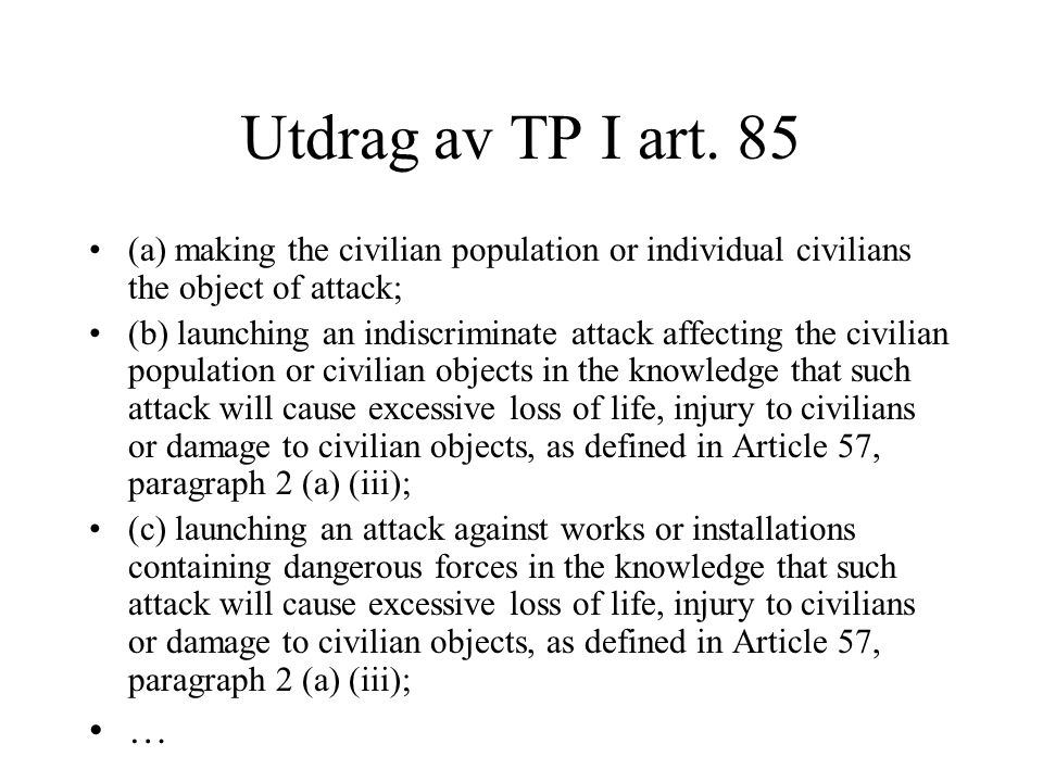 Utdrag av TP I art. 85 (a) making the civilian population or individual civilians the object of attack;