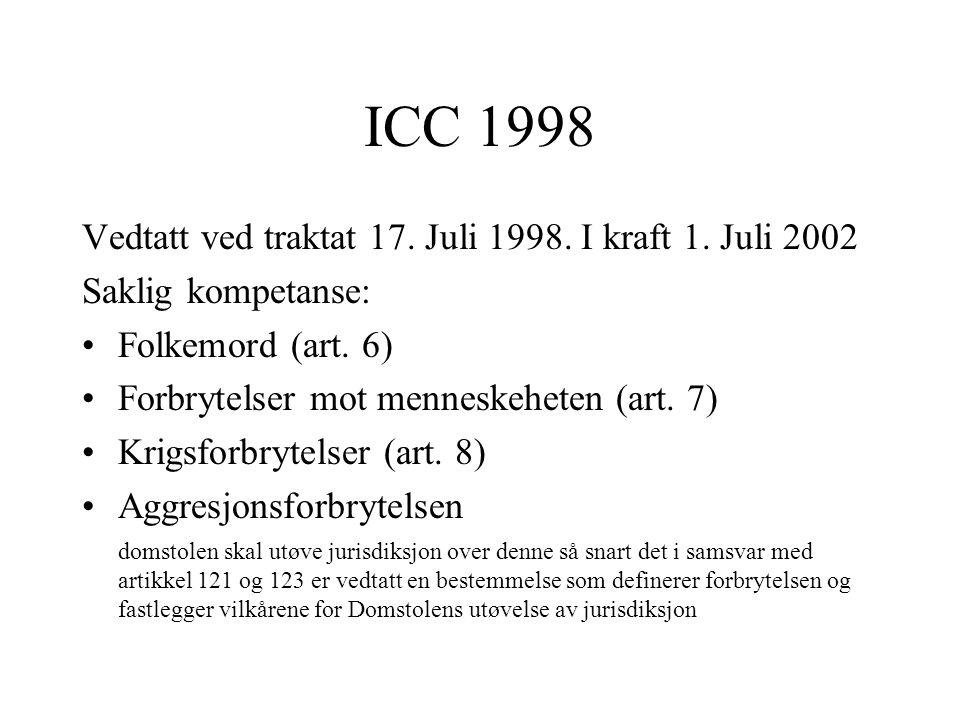 ICC 1998 Vedtatt ved traktat 17. Juli 1998. I kraft 1. Juli 2002